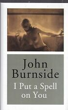 I Put a Spell on You by John Burnside, Book, New (Hardback, 2014)
