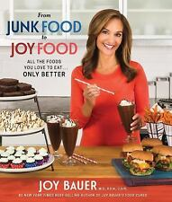 From Junk food to Joy food  All the Foods You Love to Eat by Joy Bauer Hardcover