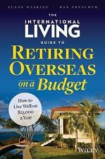 International Living Guide to Retiring Overseas on a Budget : How to Live...