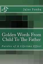 Golden Words from Child to the Father : Paroles of a Lifetime Effect by Jules...