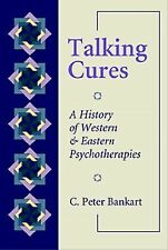 Talking Cures : A History of Western and Eastern Psychotherapies by C. Peter...