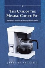 The Case of the Missing Coffee Pot : From the Case Files of Attorney Daniel...