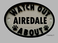 Watch Out Airedale Terrier About Dog Plaque - House Garden Sign - White/Black