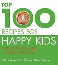 The Top 100 Recipes for Happy Kids: Keep Your Child Alert, Focused and Active, C
