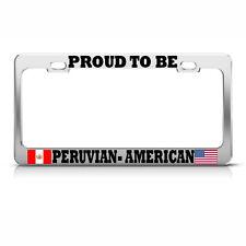 PROUD TO BE PERUVIAN AMERICAN Chrome License Plate Frame PERU PRIDE Auto Tag