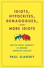 Idiots, Hypocrites, Demagogues, and More Idiots: Not-So-Great Moments in Modern