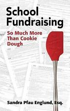 School Fundraising : So Much More Than Cookie Dough by Sandra Pfau Englund...