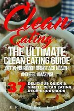 37 Delicious Quick and Simple Clean Eating Recipe Cookbook: Clean Eating: the...