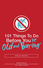 Richard Horne, Richard Horne, Helen Szirtes 101 Things to Do Before You're Old a