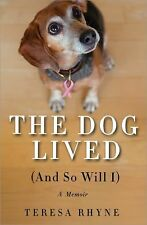 The Dog Lived (and So Will I): The poignant, honest, hilarious memoir of a cance