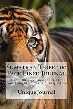 Sumatran Tiger 100 Page Lined Journal : Blank 100 Page Lined Journal for Your...