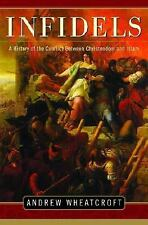 Infidels : A History of the Conflict Between Christendom and Islam by Andrew...