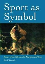 Sport as Symbol : Images of the Athlete in Art, Literature and Song by Mari...