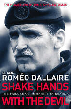 Shake Hands with the Devil: The Failure of Humanity in Rwanda by Romeo Dallaire