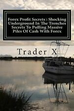 Forex Profit Secrets : Shocking Underground in the Trenches Secrets to...