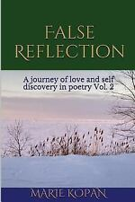 False Reflection a Journey of Love and Self Discovery in Poetry Vol. 2 by...