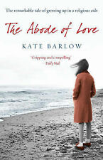 The Abode of Love: The Remarkable Tale of Growing Up in a Religious Cult, Kate B