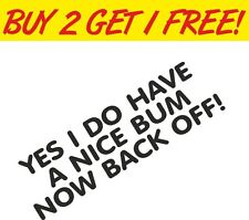 Yes I Do Have a Nice Bum, Now Back Off! Sticker Funny Vinyl Graphics Decals