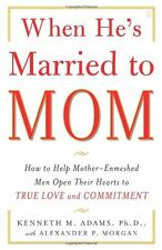 When He`s Married to Mom: How to Help Mother-Enmeshed Men Open Their Hearts to T