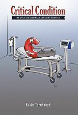 Critical Condition : The Lack of Common Sense in America by Kevin Turnbaugh...