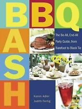 BBQ Bash: The Be-all, End-all Party Guide, from Barefoot to Black Tie, Fertig, J