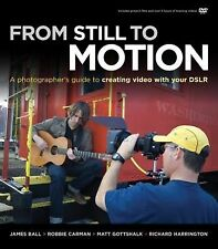 From Still to Motion : A Photographer's Guide to Creating Video with Your...