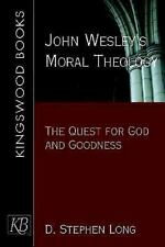 John Wesley's Moral Theology: The Quest for God and Goodness, Long, D. Stephen,