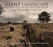 Silent Landscape: The Battlefields of the Western Front One Hundred Years on by…