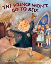 The Prince Won't Go to Bed! by Dodds, Dayle Ann