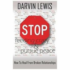 Stop Feeding Crazy and Pursue Peace : How to Heal from Broken Relationships...