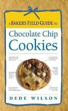 A Baker's Field Guide to Chocolate Chip Cookies (Baker's FG) Wilson, Dede Spira