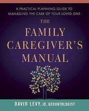 The Family Caregiver's Manual : A Comprehensive Guide to Managing the Care of...