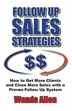 Follow up Sales Strategies : How to Get More Clients and Close More Sales...