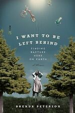 I Want to Be Left Behind: Finding Rapture Here on Earth, Peterson, Brenda, Da Ca