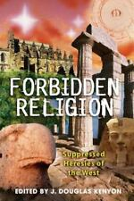 Forbidden Religion : Suppressed Heresies of the West (2006, Paperback)