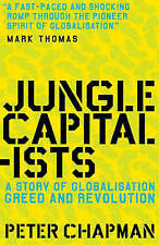 Jungle Capitalists: A Story of Globalisation, Greed and Revolution,Chapman, Pete