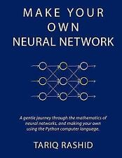 Make Your Own Neural Network by Tariq Rashid (2016, Paperback)