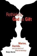 Rethinking God as Gift: Marion, Derrida, and the Limits of Phenomenology (Persp