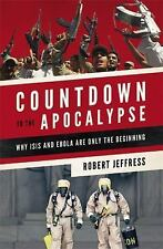Countdown to the Apocalypse: Why ISIS and Ebola Are Only the Beginning-ExLibrary