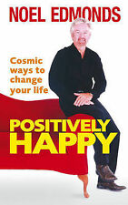Noel Edmonds Positively Happy: Cosmic Ways to Change Your Life Very Good Book