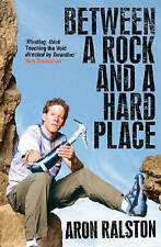 Between a Rock and a Hard Place by Aron Ralston (Paperback, 2005)