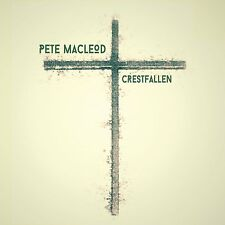 Pete MacLeod- Crestfallen (2016) NEW CD (Produced by Youth) Scottish songwriter