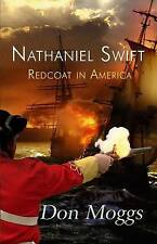 Nathaniel Swift: Redcoat in America, Moggs, Don, Very Good, Paperback