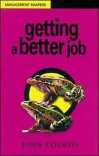 GETTING A BETTER JOB (MANAGEMENT SHAPERS), JOHN COURTIS, Used; Good Book