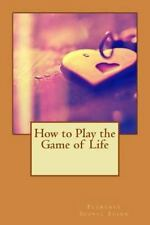 How to Play the Game of Life by Florence Scovel Florence Scovel Shinn (2015,...
