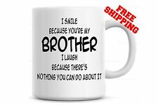 I Smile Because You're My Brother I Laugh Because..Funny Coffee Mug