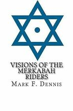 Visions of the Merkabah Riders : The Chariot of Fire by Mark Dennis (2014,...