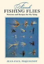 French Fishing Flies : Patterns and Recipes for Fly Tying by Jean-Paul...