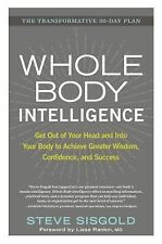 Whole Body Intelligence: Get Out of Your Head and Into Your Body to Achieve Grea