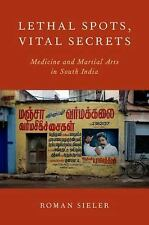 Lethal Spots, Vital Secrets : Medicine and Martial Arts in South India by...